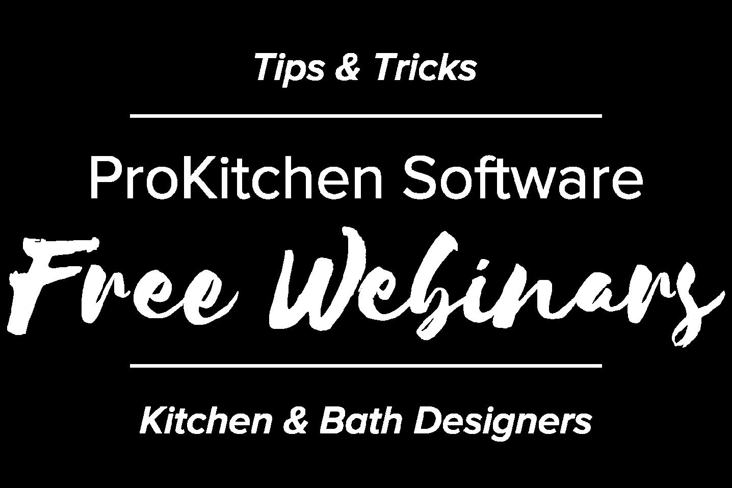 Free Webinars | ProKitchen Software | Kitchen & Bath Designers | Tips & Tricks
